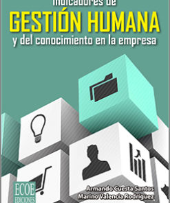 Indicadores de gestión humana y del conocimiento en la empresa - 1ra Edición