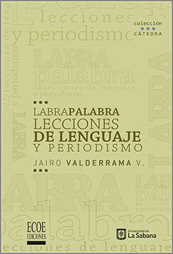 Labra palabras lecciones de lenguaje y periodismo - 1ra Edición