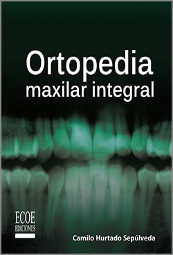 Ortopedia maxilar integral - 1ra Edición
