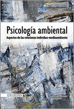 Psicología ambiental . Aspectos de las relaciones individuo - medio ambiente - 1ra Edición