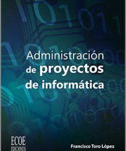 Administración de proyectos de informática - 1ra Edición