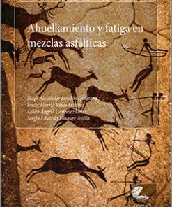 Ahuellamiento y fatiga en mezclas asfálticas - 1ra Edición