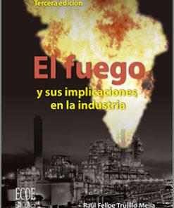 El fuego y sus implicaciones en la industria - 3ra Edición