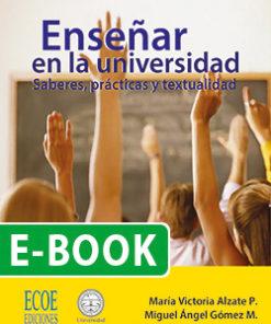 Enseñar en la Universidad. Saberes, prácticas y textualidad