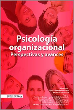 Psicología organizacional perspectivas y avances - 1ra Edición