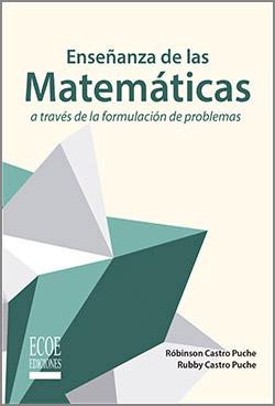 Enseñanza de las Matemáticas a través de la formulación de problemas - 1ra Edición